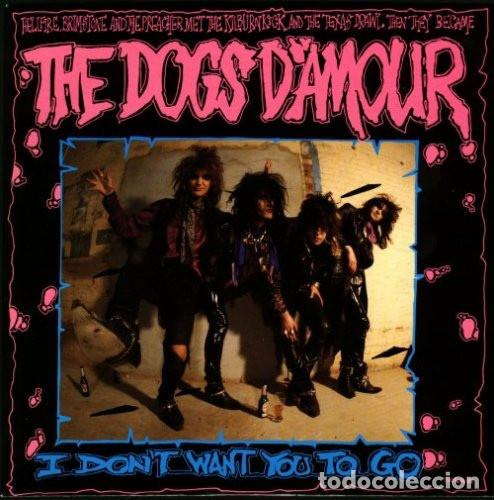 THE DOGS D' AMOUR – I DON'T WANT YOU TO GO (Música - Discos de Vinilo - Maxi Singles - Rock & Roll)