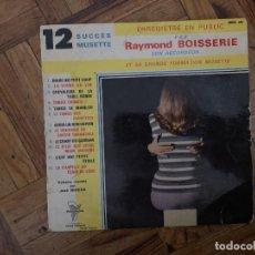 Discos de vinilo: RAYMOND BOISSERIE SON ACCORDÉON ET SON ORCHESTRE* – 12 SUCCÈS MUSETTE ENREGISTRÉ EN PUBLIC . Lote 186144822