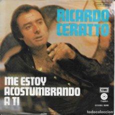 Discos de vinilo: RICARDO CERATTO ME ESTOY ACOSTUMBRANDO A TI EMI 1975 EDICION ESPAÑOLA. Lote 186156476