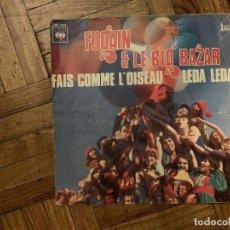 Discos de vinilo: MICHEL FUGAIN ET LE BIG BAZAR – FAIS COMME L'OISEAU / LEDA LEDA SELLO: CBS – CBS 1034 . Lote 186162862