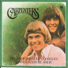 Discos de vinilo: CARPENTERS DEL AMOR SOLO CONSIGUES UNA CANCION DE AMOR AM 1977 RARO Y ESCASO SINGLE. Lote 186198710