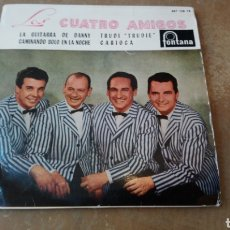 Discos de vinilo: LOS CUATRO AMIGOS–LA GUITARRA DE DANNY / CAMINANDO SOLO EN LA NOCHE / TRUDI TRUDIE/ CARIOCA .. Lote 186208941