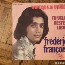 Discos de vinilo: FRÉDÉRIC FRANÇOIS – TANT QUE JE VIVRAI / TU VEUX RESTER LIBRE SELLO: VOGUE – 45. VB. 12 018 . Lote 186219378