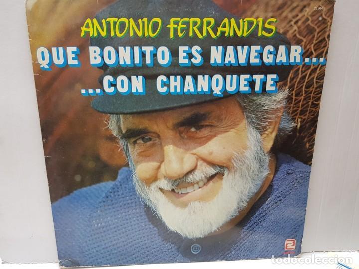 LP-ANTONIO FERRANDIS-QUE BONITO ES NAVEGAR CON CHANQUETE EN FUNDA ORIGINAL 1982 (Música - Discos - LP Vinilo - Solistas Españoles de los 70 a la actualidad)