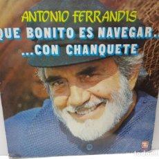 Discos de vinilo: LP-ANTONIO FERRANDIS-QUE BONITO ES NAVEGAR CON CHANQUETE EN FUNDA ORIGINAL 1982. Lote 186227621