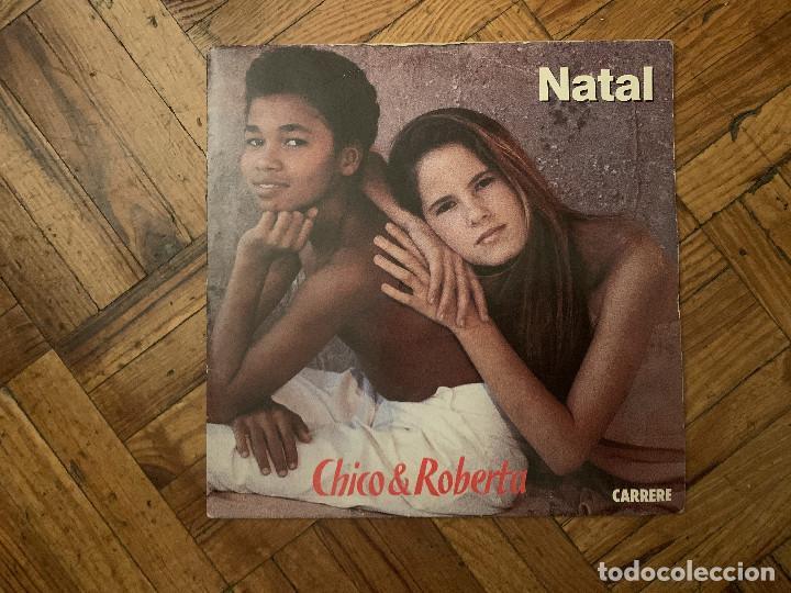 CHICO & ROBERTA* – NATAL SELLO: CARRERE – 15.089, CARRERE – 15089 FORMATO: VINYL, 7 (Música - Discos - Singles Vinilo - Grupos y Solistas de latinoamérica)