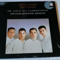 Discos de vinilo: BROTHER BEYOND - HE AIN'T NO COMPETITION (SPACE-HOPPER REMIX) - 1988. Lote 186288572