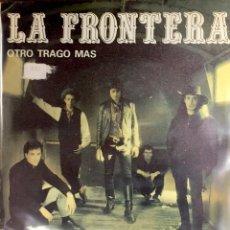 Discos de vinilo: LA FRONTERA. OTRO TRAGO MAS/ EL REY DE LA NOCHE. SINGLE.. Lote 186348538