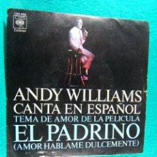 Discos de vinilo: ANDY WILLIAMS CANTA EN ESPAÑOL-EL PADRINO-PELICULA-AMOR HABLA DULCEMENTE-CBS-SINGLE-MADRID-1972.. Lote 186384820