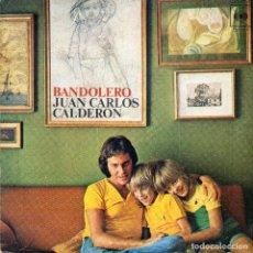 Discos de vinilo: JUAN CARLOS CALDERON - BANDOLERO - SINGLE. Lote 187415363