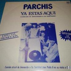 Discos de vinilo: PARCHIS YA ESTAS AQUI CANCION DE BIENVENIDA A JUAN PABLO II MAXI SINGLE VINILO PROMO. Lote 188434873