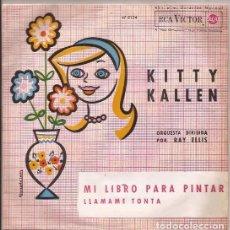 Discos de vinilo: SINGLE KITTY KALLEN MI LIBRO PARA COLOREAR/ LLAMAME TONTA RCA 47 8124 SPAIN 1963. Lote 188449827
