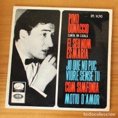 Disques de vinyle: PINO DONAGGIO CANTA EN CATALA -EP VINILO 7''- EL SEU NOM ES MARIA / JO QUE NO PUC.... Lote 188715981