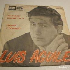 Discos de vinilo: SINGLE LUIS AGUILÉ. ME HABÍAN HABLADO DE TI. SÁBADO Y DOMINGO. EMI 1965 SPAIN (PROBADO Y BIEN). Lote 189366123