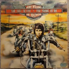 Discos de vinilo: JERRY WILLIAMS AND ROADWORK : TOO FAST TO LIVE - TOO YOUNG TO DIE. Lote 189475525