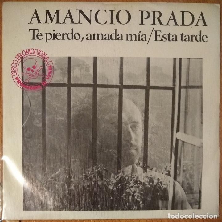 AMANCIO PRADA - TE PIERDO AMADA MIA - ESTA TARDE - VINYL - SINGLE (Música - Discos - Singles Vinilo - Cantautores Españoles)