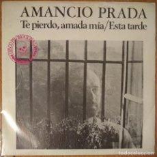 Discos de vinilo: AMANCIO PRADA - TE PIERDO AMADA MIA - ESTA TARDE - VINYL - SINGLE. Lote 189531570