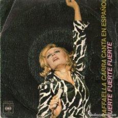 Discos de vinilo: RAFFAELLA CARRA - FUERTE FUERTE FUERTE - SINGLE. Lote 190106622