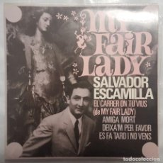 Discos de vinil: EP / SALVADOR ESCAMILLA - MY FAIR LADY / EL CARRER ON TU VIUS +3 / 1964. Lote 190210670