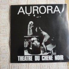 Discos de vinilo: THEATRE DU CHENE NOIR.- AURORA (REEDIC. EXPERIMENTAL PROG FRANCÉS). Lote 190227455