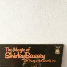 Discos de vinilo: DISCO VINILO THE MAGIC OF SHIRLEY BASSEY. AS LONG AS HE NEEDS ME. Lote 190421993