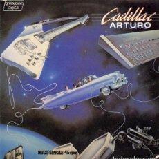 Discos de vinilo: CADILLAC – ARTURO - MAXI-SINGLE SPAIN 1984. Lote 210564686