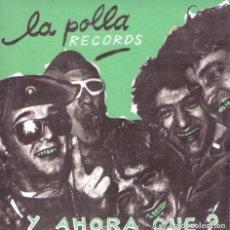 Discos de vinilo: LA POLLA RECORDS Y AHORA QUE? SINGLE REE. JOYA PUNK!! EVARISTO PÁRAMOS GATILLAZO ESKORBUTO CICATRIZ. Lote 190647527