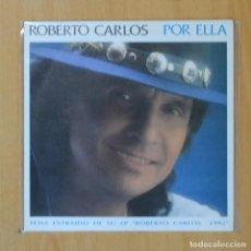 Discos de vinilo: ROBERTO CARLOS - POR ELLA - SINGLE. Lote 190691965