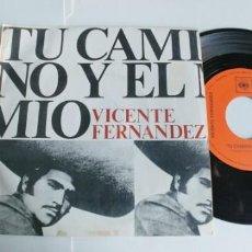 Discos de vinilo: VICENTE FRENANDEZ-SINGLE TU CAMINO Y EL MIO. Lote 191176237