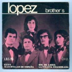 Discos de vinilo: NUMULITE S042 LÓPEZ BROTHER'S KETY MARAVILLAS DE ESPAÑA SOL DE ABRIL LA VIEJITA ENAMORADA SINGLE. Lote 191215530