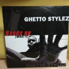 Discos de vinilo: GHETTO STYLEZ - HANDS UP (WHAT?). Lote 191555446