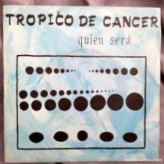 Discos de vinilo: TROPICO DE CANCER - QUIÉN SERÁ. SINGLE EDICIÓN ESPAÑOLA.. Lote 191617632