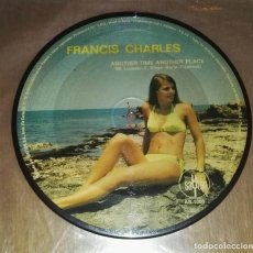 Discos de vinilo: FRANCIS CHARLES ‎– ANOTHER TIME ANOTHER PLACE SINGLE PICTURE. Lote 191701137