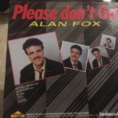 Discos de vinilo: ALAN FOX: PLEASE DON'T GO. Lote 191936845