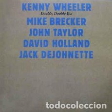 Discos de vinilo: KENNY WHEELER, MIKE BRECKER*, JOHN TAYLOR , DAVID HOLLAND*, JACK DEJOHNETTE _– DOUBLE, DOUBLE YOU. Lote 191977512