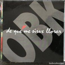 Discos de vinilo: OBK - DE QUÉ ME SIRVE LLORAR - 12'' MAXISINGLE KONGA 1992. Lote 192444735