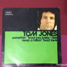 Discos de vinilo: SINGLE TOM JONES, SOMETHIN , BOUT YOU BABY I LIKE, KEEP A TALKIN, BOUT LOVE, DECCA. Lote 192607901