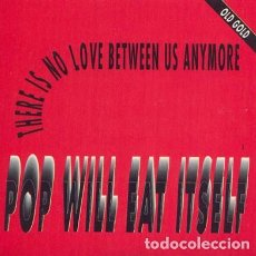 Discos de vinilo: POP WILL EAT ITSELF ‎– THERE IS NO LOVE BETWEEN US ANYMORE . Lote 192672445