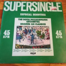 Discos de vinilo: THE ROYAL PHILHARMONIC ORCHESTRA SUPERSINGLE - ESPECIAL DISCOTECA - HOOKED ON CLASSICS - RCA 1981. Lote 192758502