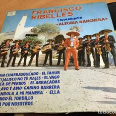 Disques de vinyle: FRANCISCO RIBELLES (ALEGRIA RANCHERA) LP ESPAÑA 1981 (B-10). Lote 193281141