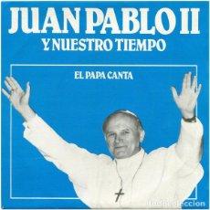 Discos de vinilo: JUAN PABLO II Y NUESTRO TIEMPO - EL PAPA CANTA - SINGLE DE 1980. Lote 193986683