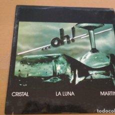 Discos de vinilo: ... OH! – CRISTAL / LA LUNA / MARTINICA DOCE PULGADAS SPAIN GRABACIONES ACCIDENTALES 1983. Lote 194075090