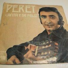Discos de vinilo: SINGLE PERET. CANTA Y SÉ FELIZ. A MÍ LA MUJERES NI FU NI FA. ARIOLA 1971 SPAIN (PROBADO Y BIEN). Lote 194085798