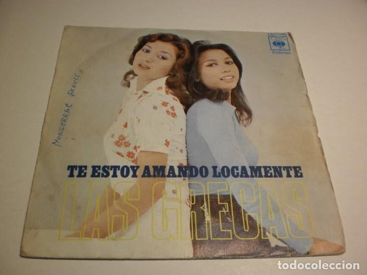 SINGLE LAS GRECAS. TE ESTOY AMANDO LOCAMENTE. AMMA IMMI. CBS 1973 SPAIN (PROBADO Y BIEN) (Música - Discos - Singles Vinilo - Flamenco, Canción española y Cuplé)