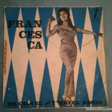 Discos de vinilo: FRANCESCA - VE CON EL / TODO EL AMOR - ZAFIRO - 1965. Lote 194135275