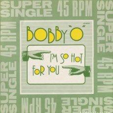 Discos de vinilo: BOBBY O, I'M SO HOT FOR YOU, MAXI-SINGLE HISPAVOX 1982. Lote 194197406