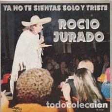 Discos de vinilo: ROCIO JURADO - YA NO TE SIENTAS SOLO Y TRISTE / GUITARRA POEMA - SINGLE SPAIN 1980 (SOLO DISCO). Lote 194204183