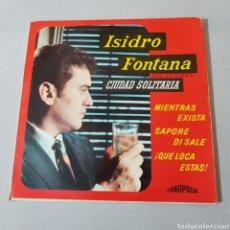 Discos de vinilo: ISIDRO FONTANA CON LOS DINER'S - CIUDAD SOLITARIA - MIENTRAS EXISTA - SAPORE DI SALE .... Lote 194302903