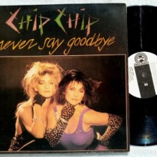 Discos de vinilo: CHIP CHIP - NEVER SAY GOODBYE - MAXI SINGLE 1988 . DON DISCO. Lote 194322040