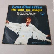 Discos de vinilo: LOU CHRISTIE - SHE SOLD ME MAGIC - DOWN WHEN IT'S UP WHEN IT'S DOWN. Lote 194365316